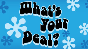 What's Your Deal?